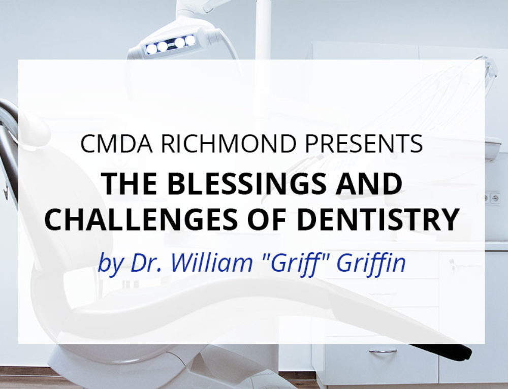 CMDA Richmond Presents: The Blessings and Challenges of Dentistry by Dr. William Griffin